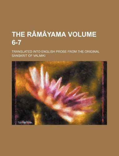 9781130565621: The Râmâyama Volume 6-7; Translated into English prose from the original Sanskrit of Valmiki