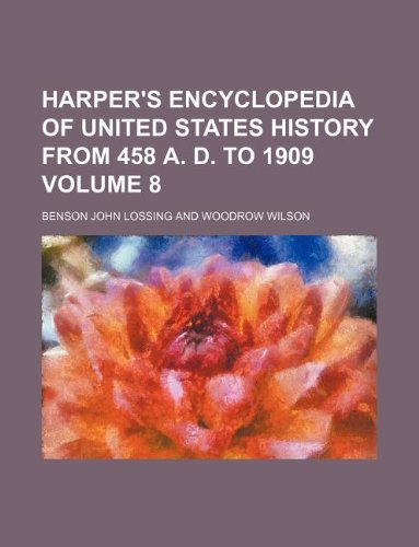 9781130566611: Harper's encyclopedia of United States history from 458 A. D. to 1909 Volume 8
