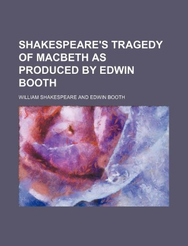 Shakespeare's tragedy of Macbeth as produced by Edwin Booth (9781130570458) by William Shakespeare