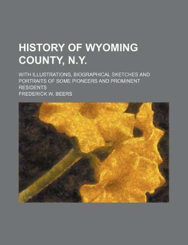 History of Wyoming County, N.Y.; With Illustrations, Biographical Sketches and Portraits of Some ...