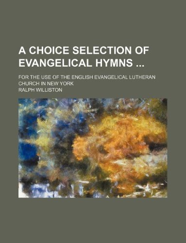 9781130582840: A choice selection of evangelical hymns ; for the use of the English evangelical Lutheran church in New York
