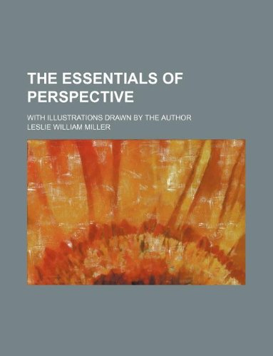 9781130583335: The essentials of perspective; with illustrations drawn by the author