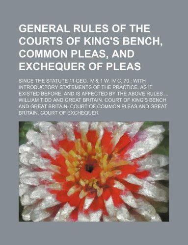 9781130585520: General rules of the Courts of King's Bench, Common Pleas, and Exchequer of Pleas; since the statute 11 Geo. IV & 1 W. IV c. 70: with introductory ... and is affected by the above rules ...