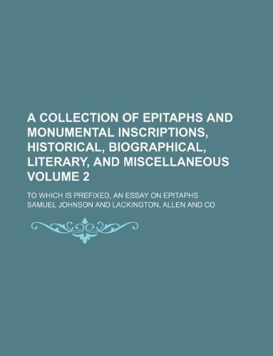 9781130594409: A collection of epitaphs and monumental inscriptions, historical, biographical, literary, and miscellaneous Volume 2; to which is prefixed, An essay on epitaphs