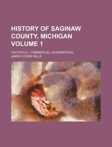 9781130597745: History of Saginaw County, Michigan Volume 1 ; historical, commercial, biographical