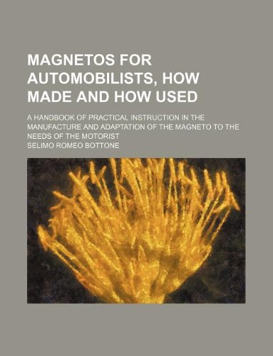 9781130598223: Magnetos for automobilists, how made and how used; a handbook of practical instruction in the manufacture and adaptation of the magneto to the needs of the motorist
