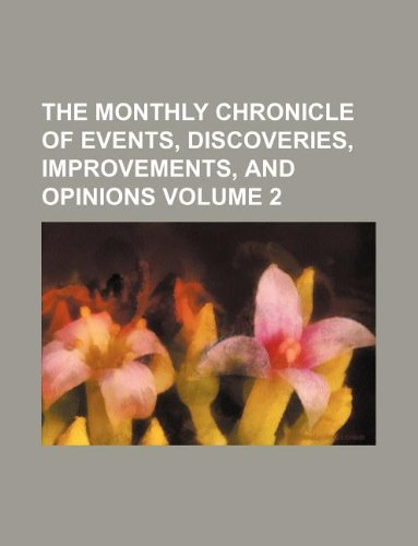 9781130602890: The Monthly chronicle of events, discoveries, improvements, and opinions Volume 2