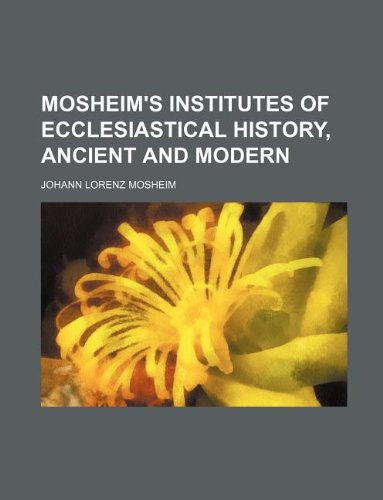 9781130609486: Mosheim's institutes of ecclesiastical history, ancient and modern