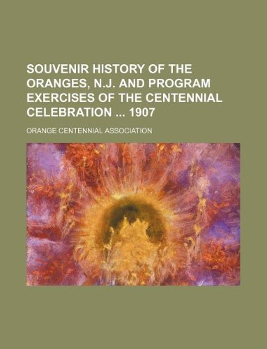 9781130609707: Souvenir history of the Oranges, N.J. and program exercises of the centennial celebration  1907