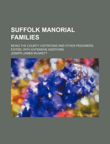 9781130609981: Suffolk Manorial Families; Being the County Visitations and Other Pedigrees, Edited, with Extensive Additions