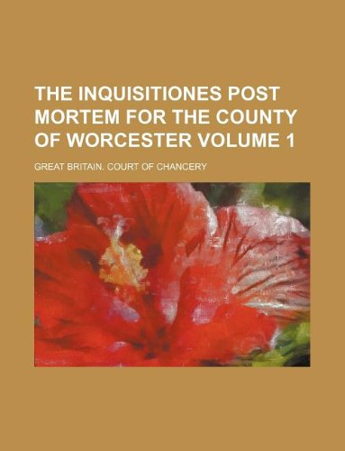 9781130612028: The Inquisitiones post mortem for the County of Worcester Volume 1