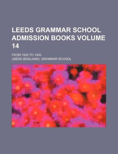9781130612257: Leeds grammar school admission books Volume 14; from 1820 to 1900