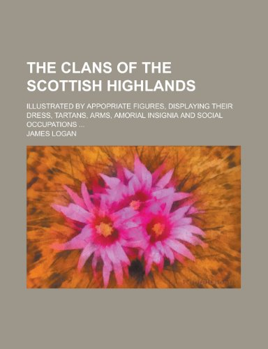 The Clans of the Scottish Highlands; Illustrated: James Logan