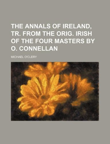 9781130618457: The annals of Ireland, tr. from the orig. Irish of the Four masters by O. Connellan