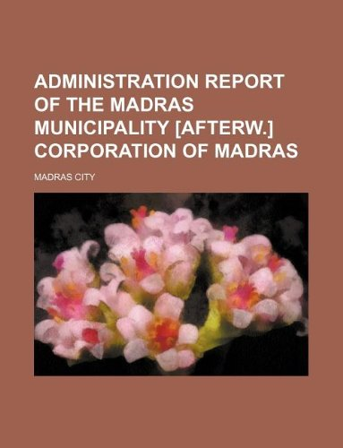 9781130619775: Administration report of the Madras municipality [afterw.] corporation of Madras