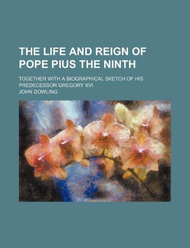 9781130622577: The life and reign of Pope Pius the ninth; together with a biographical sketch of his predecessor Gregory XVI