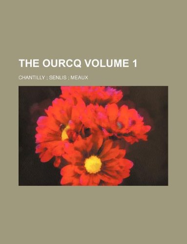 9781130623604: The Ourcq Volume 1 ; Chantilly ; Senlis ; Meaux