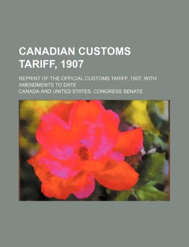 9781130623765: Canadian customs tariff, 1907; Reprint of the official customs tariff, 1907, with amendments to date