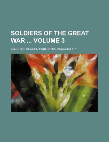 Soldiers of the Great War Volume 3: Soldiers Record Association