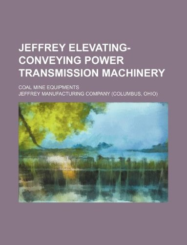 9781130630572: Jeffrey elevating-conveying power transmission machinery; Coal mine equipments