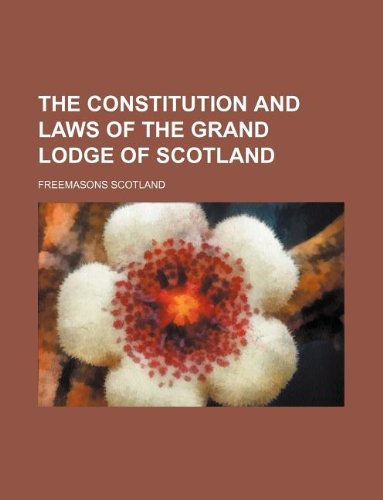 9781130634624: The constitution and laws of the grand lodge of Scotland
