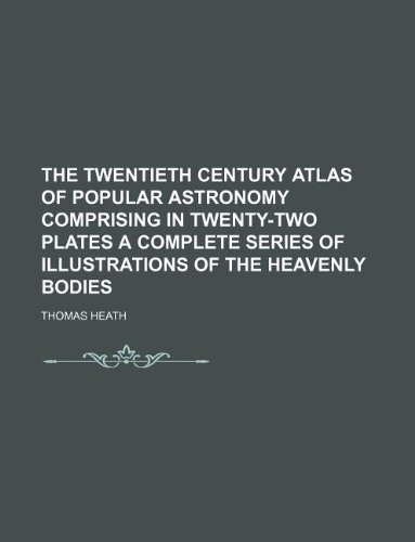 9781130641219: The twentieth century atlas of popular astronomy comprising in twenty-two plates a complete series of illustrations of the heavenly bodies
