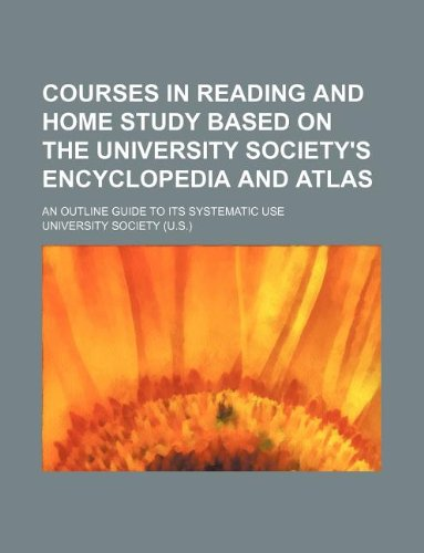 9781130656589: Courses in reading and home study based on the University Society's encyclopedia and atlas; an outline guide to its systematic use