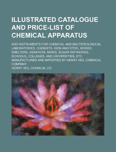 9781130659139: Illustrated catalogue and price-list of chemical apparatus; and instruments for chemical and bacteriological laboratories, chemists, iron and steel ... colleges, and universities, etc. manufactured