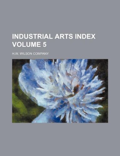 Industrial arts index Volume 5 (1130659267) by H.w. Wilson Company
