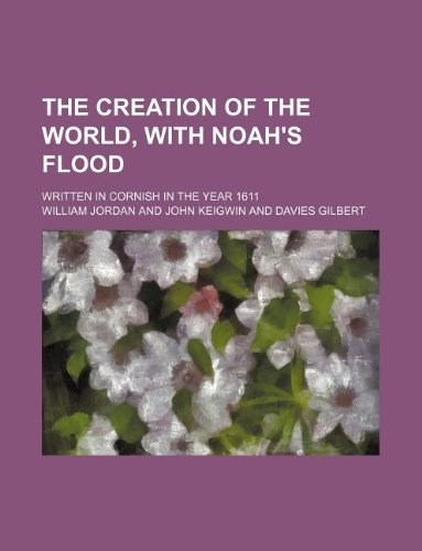 9781130662382: The creation of the world, with Noah's flood; written in Cornish in the year 1611