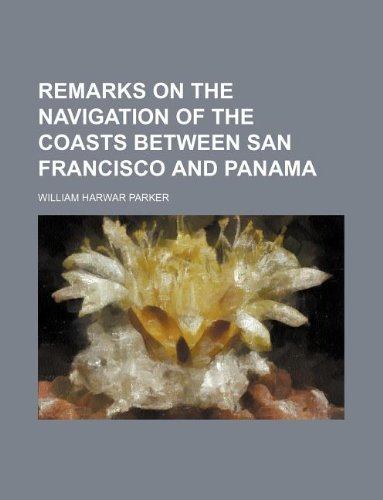 9781130662917: Remarks on the navigation of the coasts between San Francisco and Panama