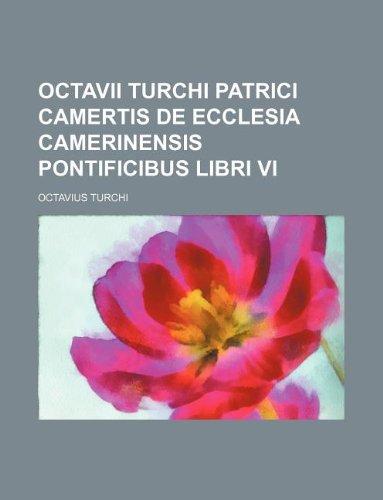 9781130663549: Octavii Turchi Patrici Camertis de Ecclesia Camerinensis Pontificibus libri VI