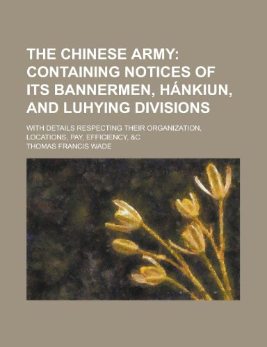 9781130664270: The Chinese Army; With Details Respecting Their Organization, Locations, Pay, Efficiency, &c