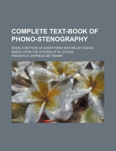 9781130666786: Complete text-book of phono-stenography; being a method of shorthand writing by sound, based upon the system of W. Stolze