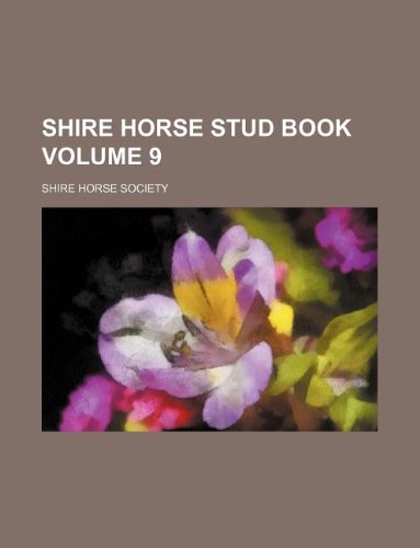 9781130666809: Shire Horse Stud Book Volume 9