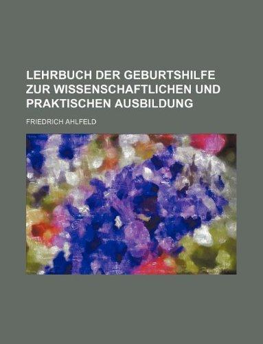 Lehrbuch der Geburtshilfe zur wissenschaftlichen und praktischen: Ahlfeld, Friedrich