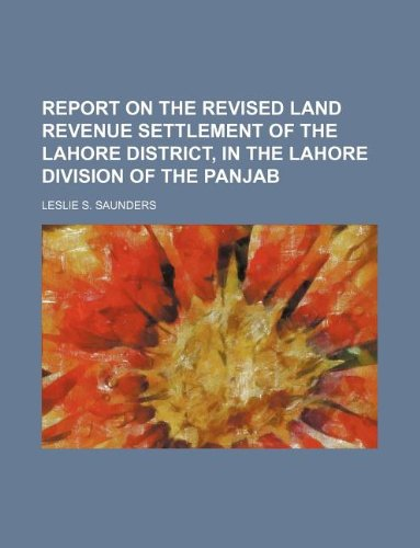 9781130669923: Report on the revised land revenue settlement of the Lahore district, in the Lahore division of the Panjab