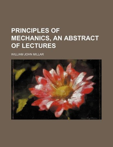9781130674897: Principles of mechanics, an abstract of lectures