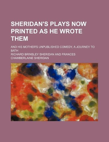9781130680010: Sheridan's plays now printed as he wrote them; and his mother's unpublished comedy, A journey to Bath