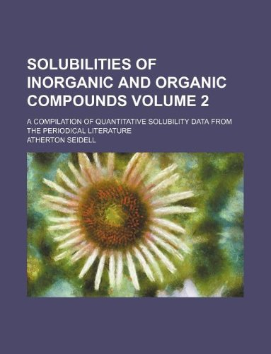 9781130680645: Solubilities of inorganic and organic compounds Volume 2; a compilation of quantitative solubility data from the periodical literature