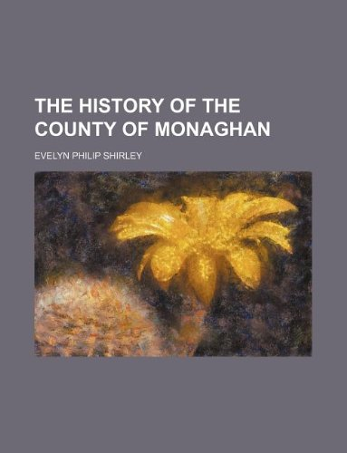 The History of the County of Monaghan: Evelyn Philip Shirley