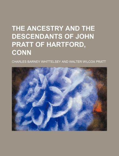 9781130691962: The ancestry and the descendants of John Pratt of Hartford, Conn
