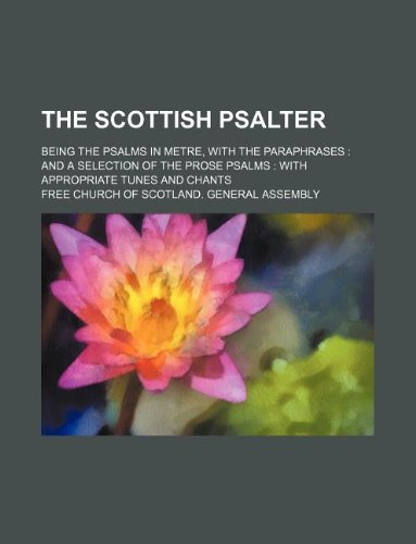 9781130693461: The Scottish psalter; being the Psalms in metre, with the paraphrases: and a selection of the prose Psalms : with appropriate tunes and chants