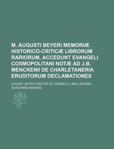 9781130694116: M. Augusti Beyeri Memoriæ historico-criticæ librorum rariorum, accedunt Evangeli cosmopolitani notæ ad J.B. Menckenii de charletaneria eruditorum declamationes
