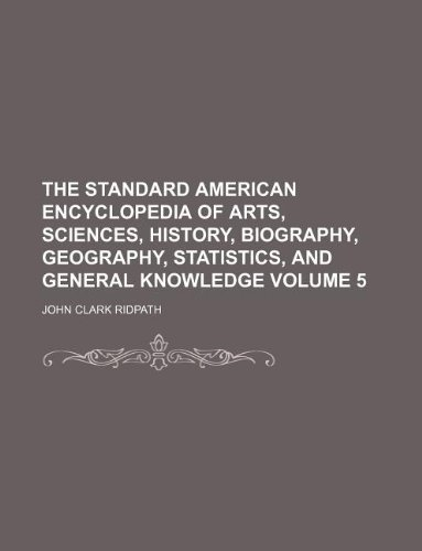 9781130697773: The standard American encyclopedia of arts, sciences, history, biography, geography, statistics, and general knowledge Volume 5