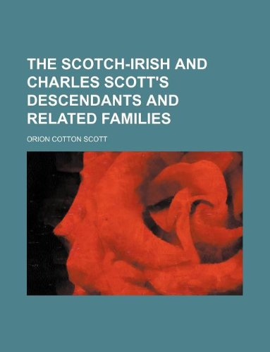 9781130704662: The Scotch-Irish and Charles Scott's descendants and related families
