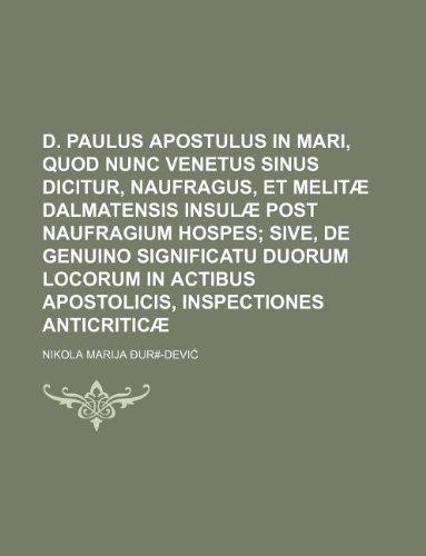 9781130706697: D. Paulus apostulus in mari, quod nunc Venetus sinus dicitur, naufragus, et Melitæ Dalmatensis insulæ post naufragium hospes