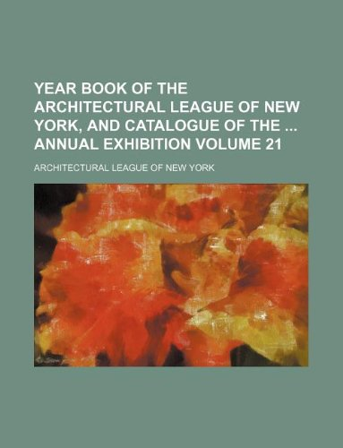 Year book of the Architectural League of: York, Architectural League