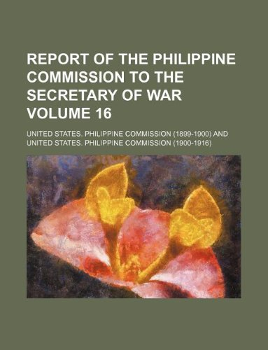 9781130712834: Report of the Philippine Commission to the Secretary of War Volume 16