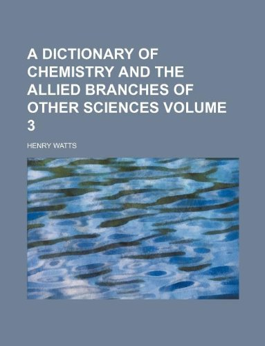 9781130713787: A dictionary of chemistry and the allied branches of other sciences Volume 3